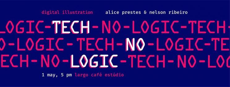 TECH NO LOGIC Exposição Ilustração Digital de Alice Prestes e Nelson Ribeiro 1 a 31 Maio
