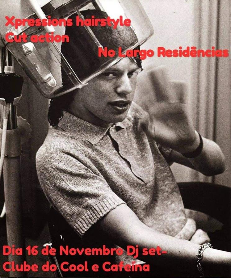 Xpressions hairstyle & O Clube do Cool e da Cafeína 16 Nov. Sex. 22h Largo Café Estúdio